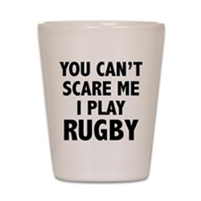 You can't scare me.I play Rugby. Shot Glass