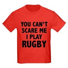 You can't scare me.I play Rugby. T