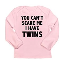 You can't scare me. I have twins. Long Sleeve Infa