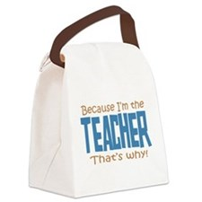 Because I'm the Teacher Canvas Lunch Bag