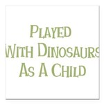 played with dinosaurs Square Car Magnet 3