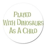 played with dinosaurs Round Car Magnet