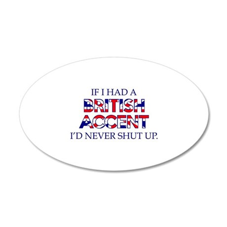 If I Had A British Accent 38.5 x 24.5 Oval Wall Pe