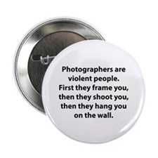 """Photographers are violent people. 2.25"""" Button (10"""