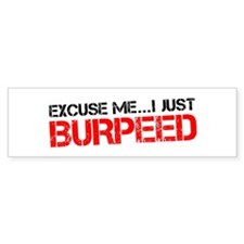 Excuse Me...I Just Burpeed Bumper Sticker