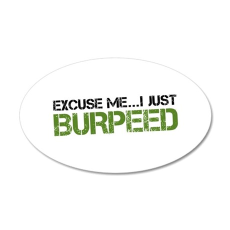 Excuse Me...I Just Burpeed 20x12 Oval Wall Decal