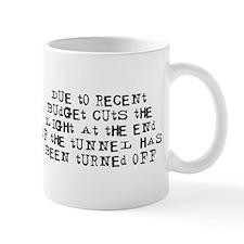 Due to recent budget cuts Mug