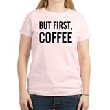 but first coffee.png T-Shirt