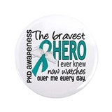 "Bravest Hero I Knew PKD 3.5"" Button"