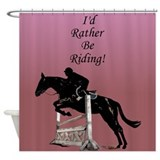 Id Rather Be Riding! Horse Shower Curtain