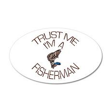 Trust Me I'm a Fisherman 35x21 Oval Wall Decal