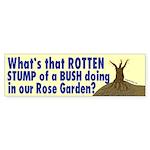 Rotten Stump of a Bush Bumper Sticker