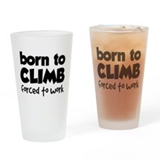 BORN TO CLIMB FORCED TO WORK Drinking Glass