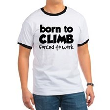 BORN TO CLIMB FORCED TO WORK T