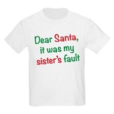 Dear Santa, it was my sister's fault T-Shirt