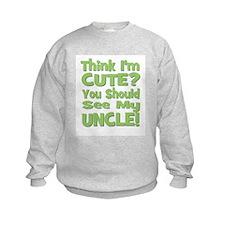 Think I'm Cute? Uncle Green Sweatshirt