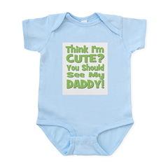 Think I'm Cute? Daddy Green Infant Creeper