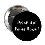 Drink Up! Pants Down! Button