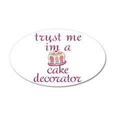 Trust Me I'm a Cake Decorator 35x21 Oval Wall Deca