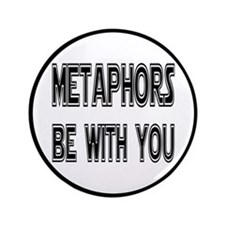 "Metaphors Be With You 3.5"" Button"