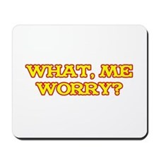 What, Me Worry? Mousepad