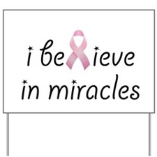 i believe in miracles Yard Sign