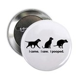 "I Came. I Saw. I Pooped Funny Dog 2.25"" Button"