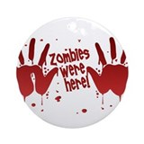 ZOMBIES were here! Ornament (Round)