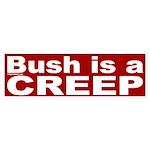 Bush is a Creep Bumper Sticker