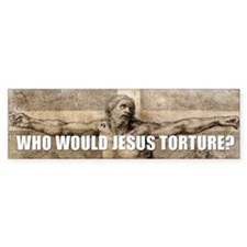 WHO WOULD JESUS TORTURE? Bumper Bumper Sticker