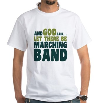 Let There Be Marching Band White T-Shirt