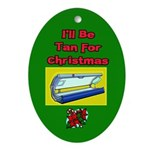 I'll Be Tan For Christmas Ornament (Oval)
