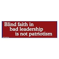 Bumper Sticker -- Blind faith in bad leadership is