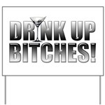 Drink Up Bitches!.png Yard Sign