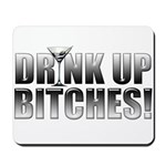 Drink Up Bitches!.png Mousepad