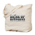 Drink Up Bitches!.png Tote Bag