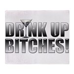 Drink Up Bitches!.png Throw Blanket