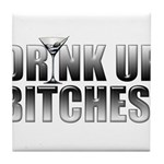 Drink Up Bitches!.png Tile Coaster
