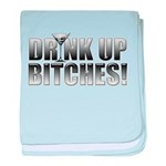 Drink Up Bitches!.png baby blanket