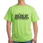 Drink Up Bitches!.png Green T-Shirt