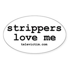 """strippers love me"" Oval Decal"
