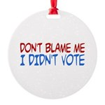 Don't Blame Me, I Didn't Vote Round Ornament