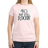 40th birthday, still rockin' Women's Pink T-Shirt