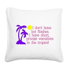 I don't have Hot Flashes Square Canvas Pillow