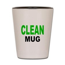 CLEAN MUG Shot Glass
