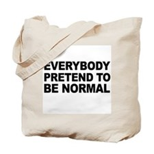 Everybody pretend to be normal -  Tote Bag