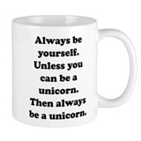 Then always be a unicorn Coffee Mug