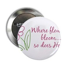 "Where Flowers Bloom 2.25"" Button"