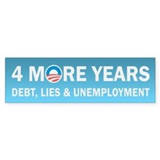 4 More Years Debt, Lies and Unemployment Bumper Sticker