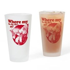 where my ho ho hos at? santa claus Drinking Glass